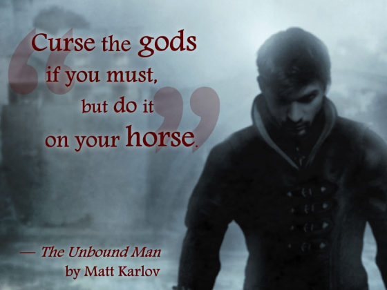 Curse the gods if you must, but do it on your horse.