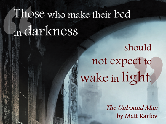 Those who make their bed in darkness should not expect to wake in light.